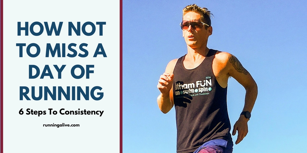 How Not To Miss A Day Of Running: 6 Steps To Running Consistency